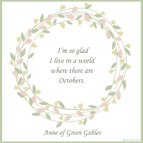 Anne of Green Gables Quote I'm so glad I live in a world where there are Octobers.