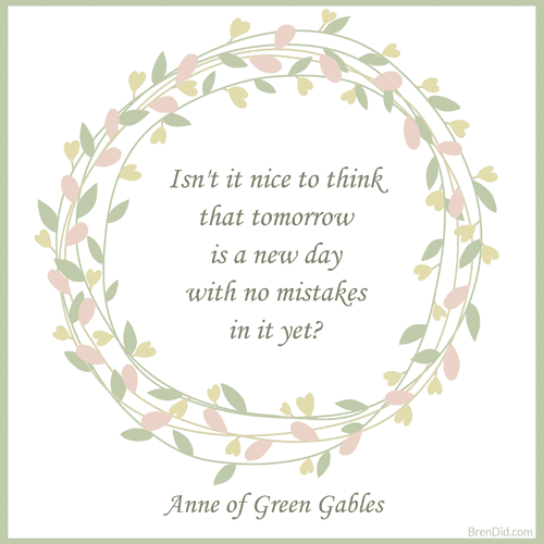 Anne Of Green Gables Quote Isnu0027t It Nice To Think That Tomorrow Is A